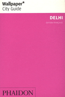 DELHI - WALLPAPER CITY GUIDE [Warren Singh-Barthlett/Phaidon]