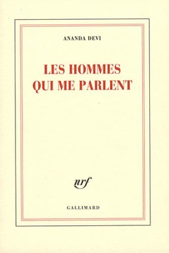 LES HOMMES QUI ME PARLENT [Ananda Devi/Gallimard]