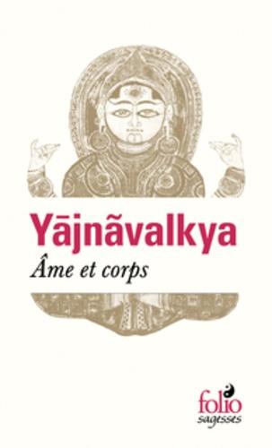 YAJNAVALKYA. Ame et corps [Philippe Geenens/Folio]
