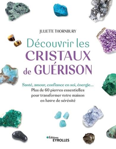 DECOUVRIR LES CRISTAUX DE GUERISON [Juliette Thornbury/Eyrolles]