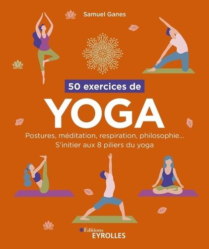 50 EXERCICES DE YOGA [Samuel Ganes/Eyrolles]