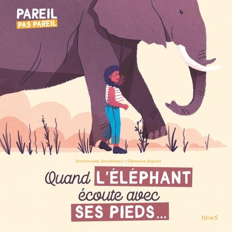 QUAND L'ELEPHANT ECOUTE AVEC SES PIEDS... [Emmanuelle Grundmann, Clémence Dupont/Fleurus]