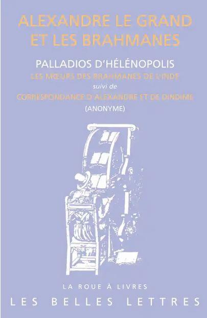 ALEXANDRE LE GRAND ET LES BRAHMANES [Palladios d'Hélénopolis, Pierre Maraval/Belles Lettres]
