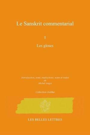 LE SANSKRIT COMMENTARIAL - Tome 1 : Les gloses [Michel Angot/Belles Lettres]