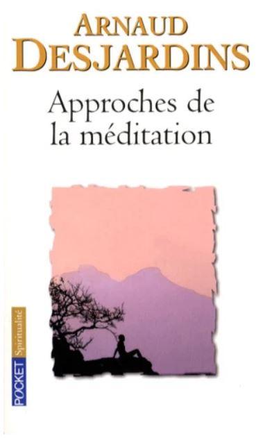 APPROCHES DE LA MEDITATION [Arnaud Desjardins/Pocket]
