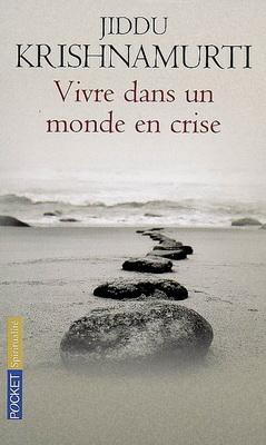 VIVRE DANS UN MONDE EN CRISE [Krishnamurti/Pocket]