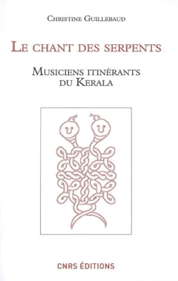 CHANT DES SERPENTS. Musiciens itinérants du Kérala + 1 DVD [Christine Guillebaud/CNRS]