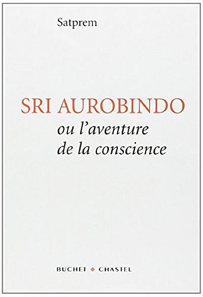SRI AUROBINDO OU L'AVENTURE DE LA CONSCIENCE [Satprem/Buchet-Chastel]