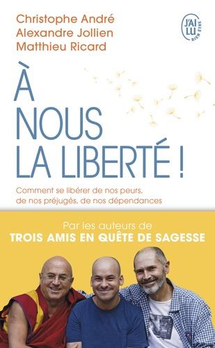 A NOUS LA LIBERTE [Christophe André, Alexandre Jollien, Matthieu Ricard/J'ai Lu]