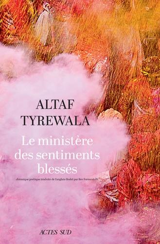 LE MINISTERE DES SENTIMENTS BLESSES [Altaf Tyrewala/Actes Sud]