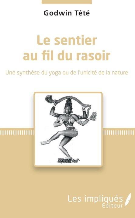 LE SENTIER AU FIL DU RASOIR. Une synthèse du yoga ou de l'unicité de la nature [Godwin Tété/Harmatta
