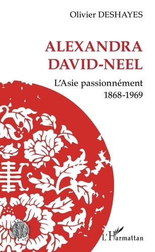 ALEXANDRA DAVID-NEEL. L'Asie passionnément 1868-1969 [Olivier Deshayes/Harmattan]
