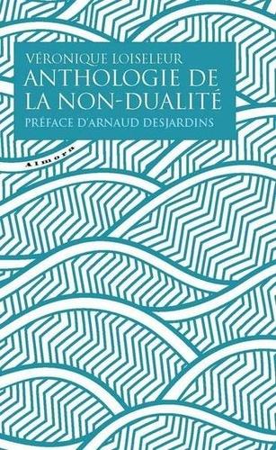 ANTHOLOGIE DE LA NON-DUALITE [Véronique Loiseleur/Almora]