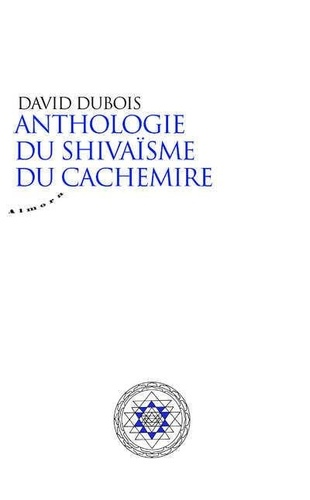 ANTHOLOGIE DU SHIVAISME DU CACHEMIRE [David Dubois/Almora]