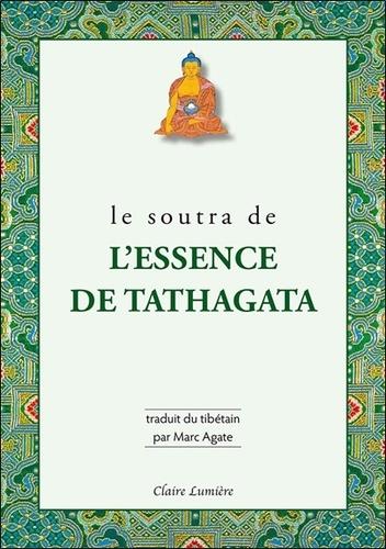 LE SOUTRA DE L'ESSENCE DE TATHAGATA [Marc Agate/Claire Lumière] prix réduit