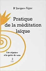 PRATIQUE DE LA MEDITATION LAIQUE [Jacques Vigne/Le Relié]
