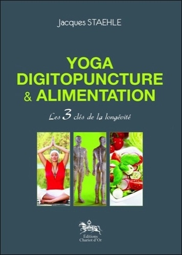YOGA, DIGITOPUNCTURE & ALIMENTATION [Jacques Staehle/Chariot d'Or]