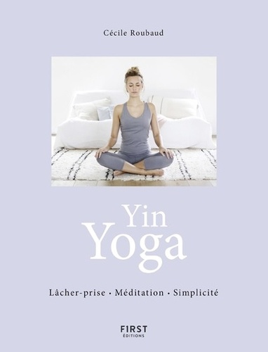 YIN YOGA [Cécile Roubaud/First]