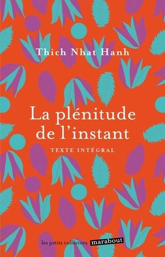 LA PLENITUDE DE L'INSTANT [Thich Nhat Hanh/Marabout]