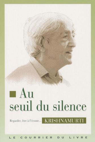 AU SEUIL DU SILENCE [Krishnamurti/CdL]