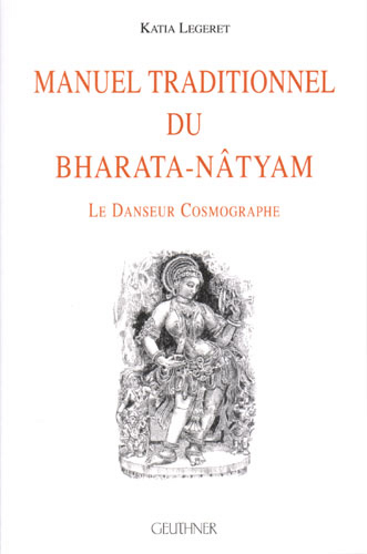 MANUEL TRADITIONNEL DU BHARATA-NATYAM [Katia Légeret-Manochhaya/Geuthner]