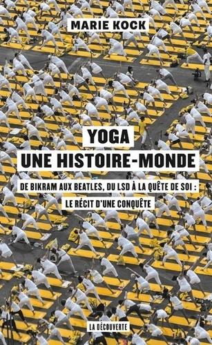 YOGA, UNE HISTOIRE-MONDE [Marie Kock/La Découverte]