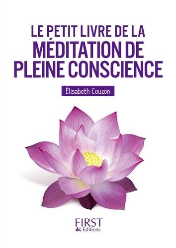 LE PETIT LIVRE DE LA MEDITATION DE PLEINE CONSCIENCE [Elisabeth Couzon/First]