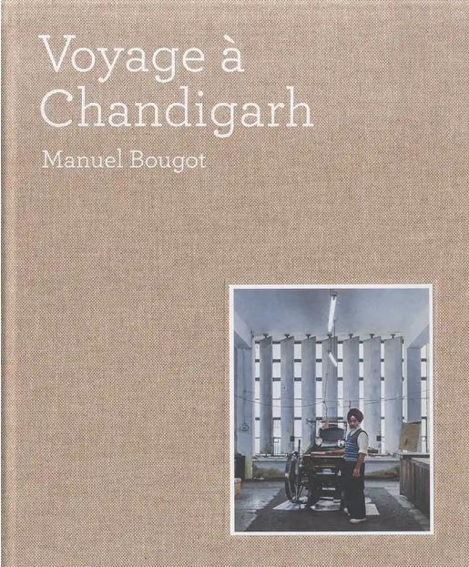 VOYAGE A CHANDIGARH [Manuel Bougot/Patrimoine]