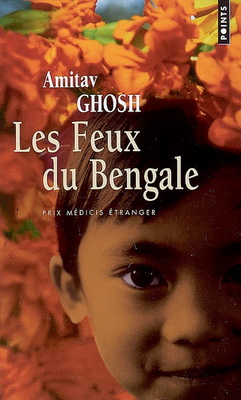 LES FEUX DU BENGALE [Amitav Ghosh/Points]