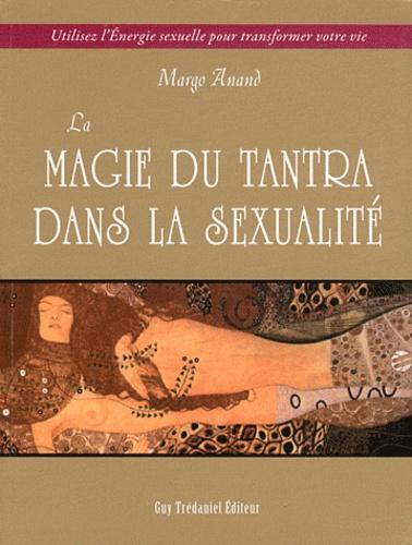 LA MAGIE DU TANTRA DANS LA SEXUALITE [Margo Anand/Trédaniel]