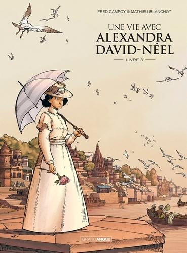 UNE VIE AVEC ALEXANDRA DAVID-NEEL - Livre 3 [Frédéric Campoy, Mathieu Blanchot/Bamboo]