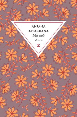 MES SEULS DIEUX [Anjana Appachana/Zulma/prix réduit]