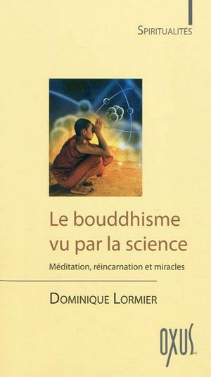 LE BOUDDHISME VU PAR LA SCIENCE [Dominique Lormier / Oxus]