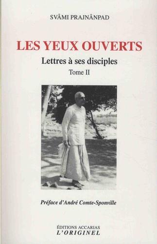 LETTRES A SES DISCIPLES - T2 : Les yeux ouverts [Svami Prajnanpad/Accarias]