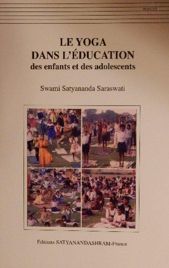LE YOGA DANS L'EDUCATION des enfants et des adolescents [Swami Satyananda Saraswati/Satyanandashram]