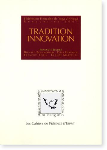 TRADITION INNOVATION [Rencontres 2001 Fédération Française de Yoga Viniyoga/CPE-2]