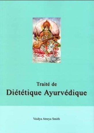 TRAITE DE DIETETIQUE AYURVEDIQUE [Vaidya Atreya Smith/Turiya]