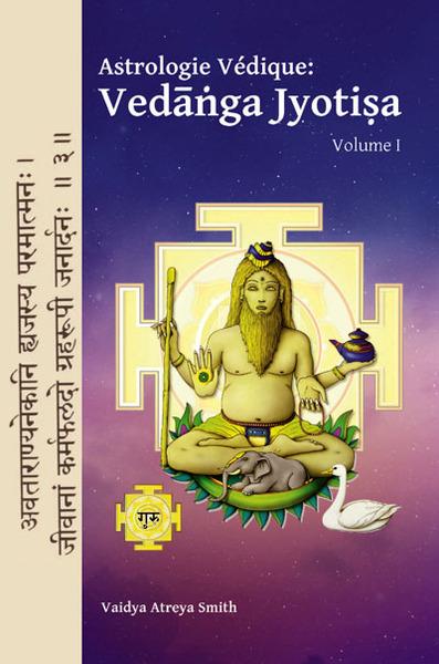 ASTROLOGIE VEDIQUE. Vedanga Jyotisa, volume 1 [Vaidya Atreya Smith/Turiya]