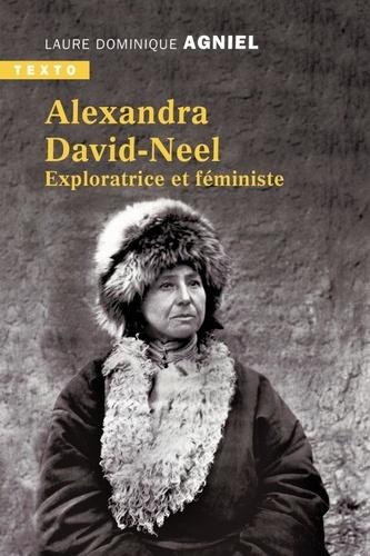 ALEXANDRA DAVID-NEEL. Exploratrice et féministe [Laure Dominique Agniel/Tallandier]