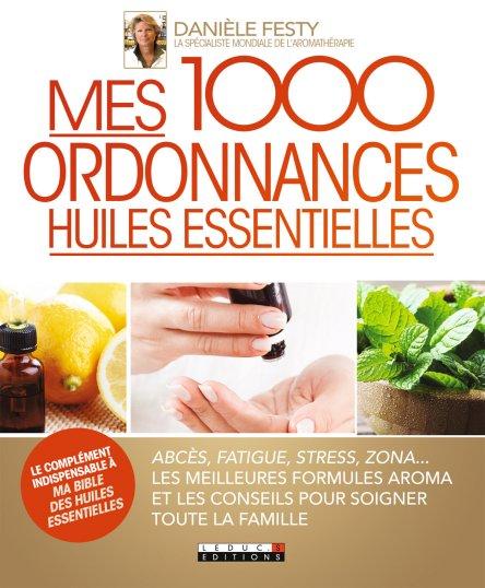 MES 1000 ORDONNANCES HUILES ESSENTIELLES [Danièle Festy/Leduc.S]