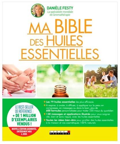 MA BIBLE DES HUILES ESSENTIELLES. Guide complet d'aromathérapie [Danièle Festy/Leduc]