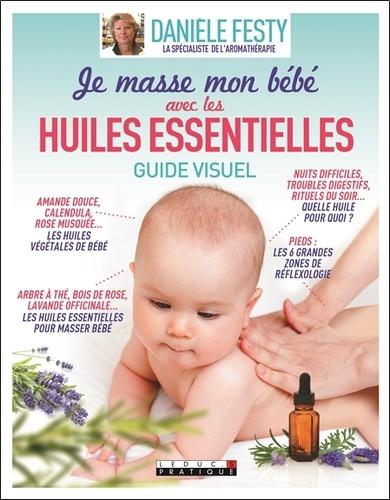 JE MASSE MON BEBE AVEC LES HUILES ESSENTIELLES [Danièle Festy/Leduc.S]