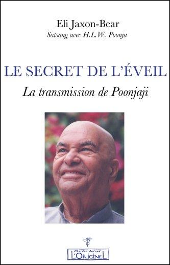 LE SECRET DE L'EVEIL. La transmission de Poonjaji [Eli Jaxon-Bear/L'Originel]